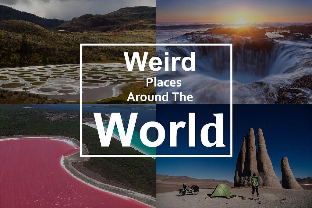 Weird Places Around The World