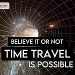 Believe it or not, time travel is possible.