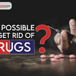 it's possible to get rid of drugs on their own?